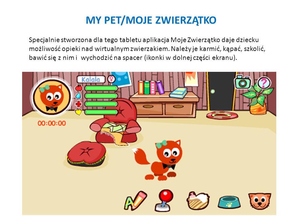 MY PET/MOJE ZWIERZĄTKO Specjalnie stworzona dla tego tabletu aplikacja Moje Zwierzątko daje dziecku możliwość opieki nad wirtualnym zwierzakiem. Należ