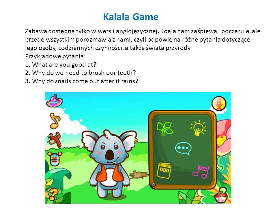 Kalala Game Zabawa dostępna tylko w wersji anglojęzycznej. Koala nam zaśpiewa i poczaruje, ale przede wszystkim porozmawia z nami, czyli odpowie na ró