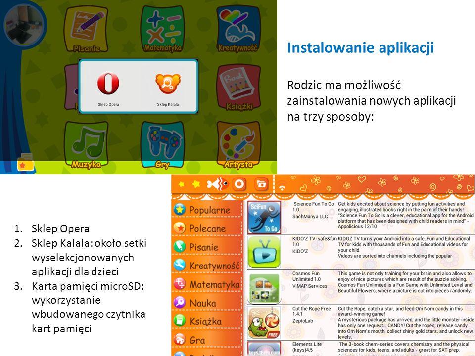Instalowanie aplikacji Rodzic ma możliwość zainstalowania nowych aplikacji na trzy sposoby: 1.Sklep Opera 2.Sklep Kalala: około setki wyselekcjonowanych aplikacji dla dzieci 3.Karta pamięci microSD: wykorzystanie wbudowanego czytnika kart pamięci