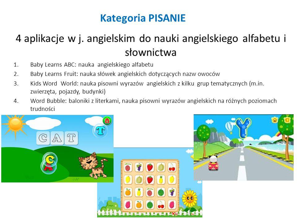 Kategoria PISANIE 4 aplikacje w j. angielskim do nauki angielskiego alfabetu i słownictwa 1.Baby Learns ABC: nauka angielskiego alfabetu 2.Baby Learns