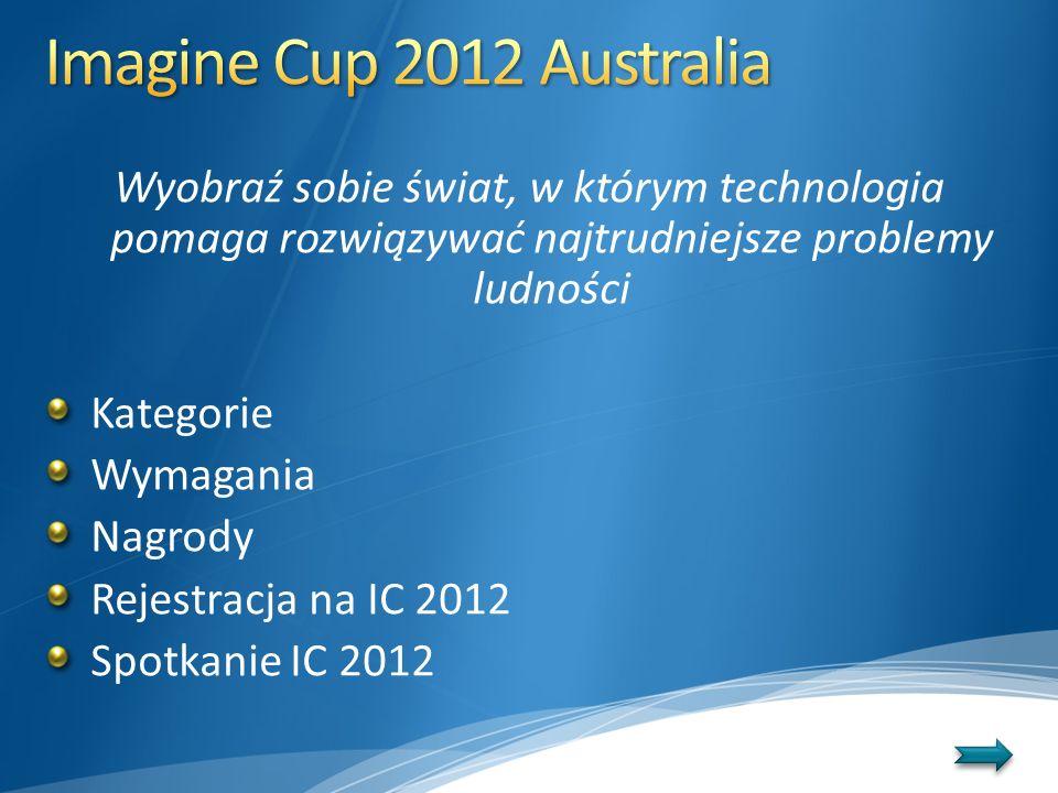 Wyobraź sobie świat, w którym technologia pomaga rozwiązywać najtrudniejsze problemy ludności Kategorie Wymagania Nagrody Rejestracja na IC 2012 Spotk