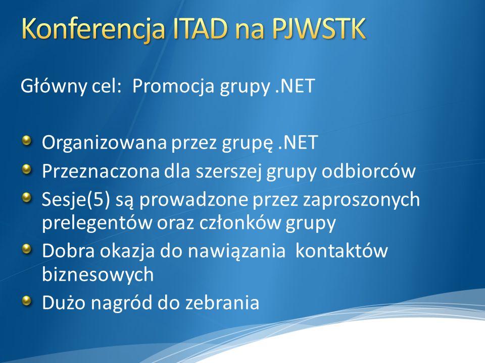 Główny cel: Promocja grupy.NET Organizowana przez grupę.NET Przeznaczona dla szerszej grupy odbiorców Sesje(5) są prowadzone przez zaproszonych prelegentów oraz członków grupy Dobra okazja do nawiązania kontaktów biznesowych Dużo nagród do zebrania
