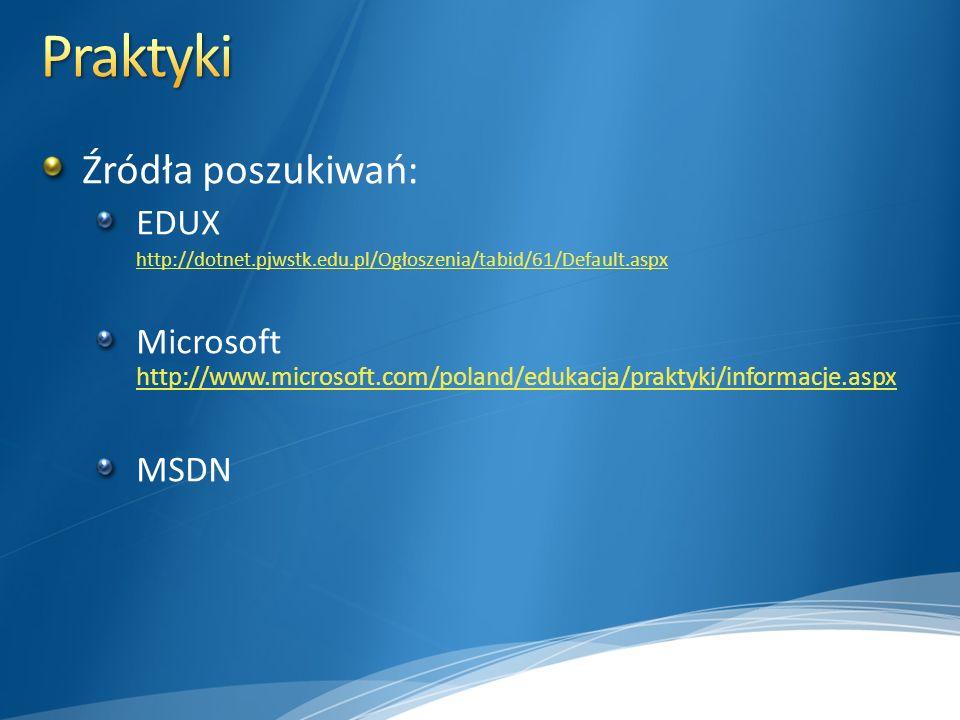 Źródła poszukiwań: EDUX http://dotnet.pjwstk.edu.pl/Ogłoszenia/tabid/61/Default.aspx Microsoft http://www.microsoft.com/poland/edukacja/praktyki/informacje.aspx http://www.microsoft.com/poland/edukacja/praktyki/informacje.aspx MSDN