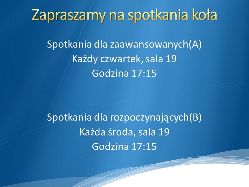 Spotkania dla zaawansowanych(A) Każdy czwartek, sala 19 Godzina 17:15 Spotkania dla rozpoczynających(B) Każda środa, sala 19 Godzina 17:15