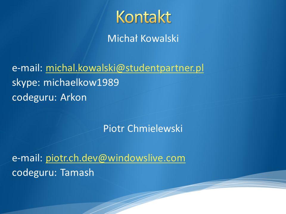 Michał Kowalski e-mail: michal.kowalski@studentpartner.plmichal.kowalski@studentpartner.pl skype: michaelkow1989 codeguru: Arkon Piotr Chmielewski e-mail: piotr.ch.dev@windowslive.compiotr.ch.dev@windowslive.com codeguru: Tamash