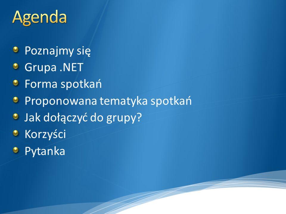 Poznajmy się Grupa.NET Forma spotkań Proponowana tematyka spotkań Jak dołączyć do grupy? Korzyści Pytanka