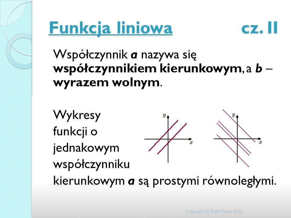 Funkcja liniowa cz. II Współczynnik a nazywa się współczynnikiem kierunkowym, a b – wyrazem wolnym. Wykresy funkcji o jednakowym współczynniku kierunk