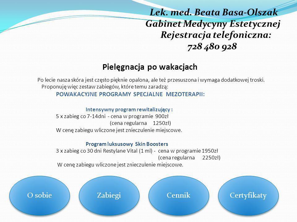 Lek. med. Beata Basa-Olszak Gabinet Medycyny Estetycznej Rejestracja telefoniczna: 728 480 928 Pielęgnacja po wakacjach Po lecie nasza skóra jest częs