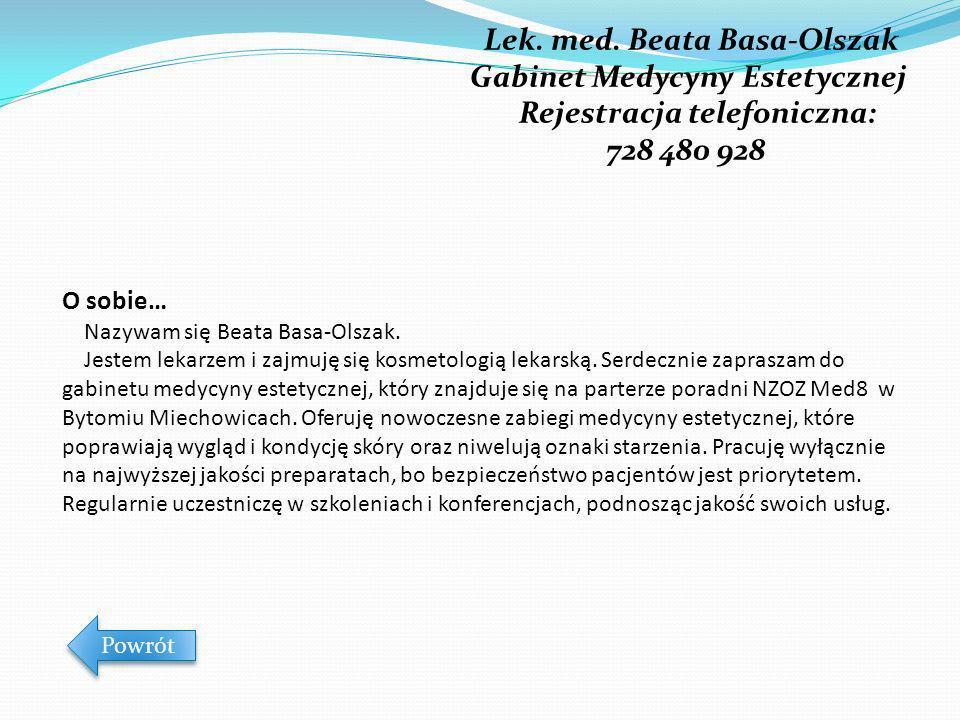 Lek. med. Beata Basa-Olszak Gabinet Medycyny Estetycznej Rejestracja telefoniczna: 728 480 928 O sobie… Nazywam się Beata Basa-Olszak. Jestem lekarzem