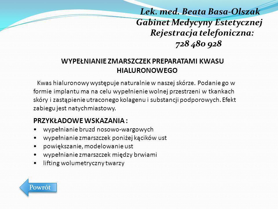 Lek. med. Beata Basa-Olszak Gabinet Medycyny Estetycznej Rejestracja telefoniczna: 728 480 928 Powrót WYPEŁNIANIE ZMARSZCZEK PREPARATAMI KWASU HIALURO