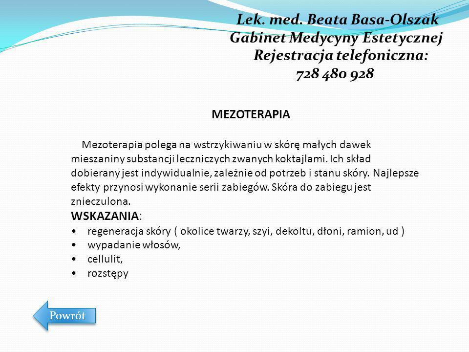 Lek. med. Beata Basa-Olszak Gabinet Medycyny Estetycznej Rejestracja telefoniczna: 728 480 928 Powrót MEZOTERAPIA Mezoterapia polega na wstrzykiwaniu