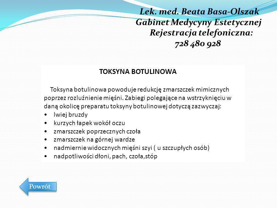 Lek. med. Beata Basa-Olszak Gabinet Medycyny Estetycznej Rejestracja telefoniczna: 728 480 928 Powrót TOKSYNA BOTULINOWA Toksyna botulinowa powoduje r