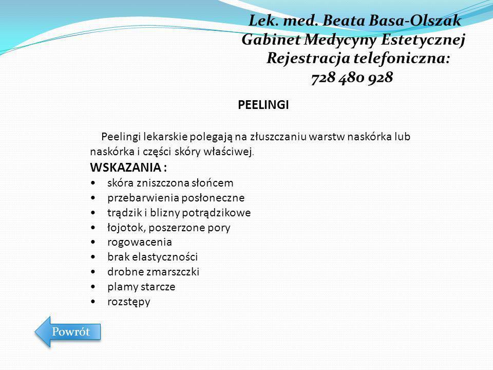 Lek. med. Beata Basa-Olszak Gabinet Medycyny Estetycznej Rejestracja telefoniczna: 728 480 928 Powrót PEELINGI Peelingi lekarskie polegają na złuszcza