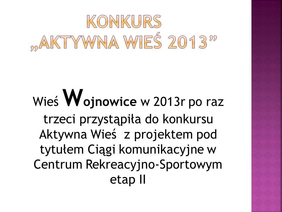 Wieś W ojnowice w 2013r po raz trzeci przystąpiła do konkursu Aktywna Wieś z projektem pod tytułem Ciągi komunikacyjne w Centrum Rekreacyjno-Sportowym etap II