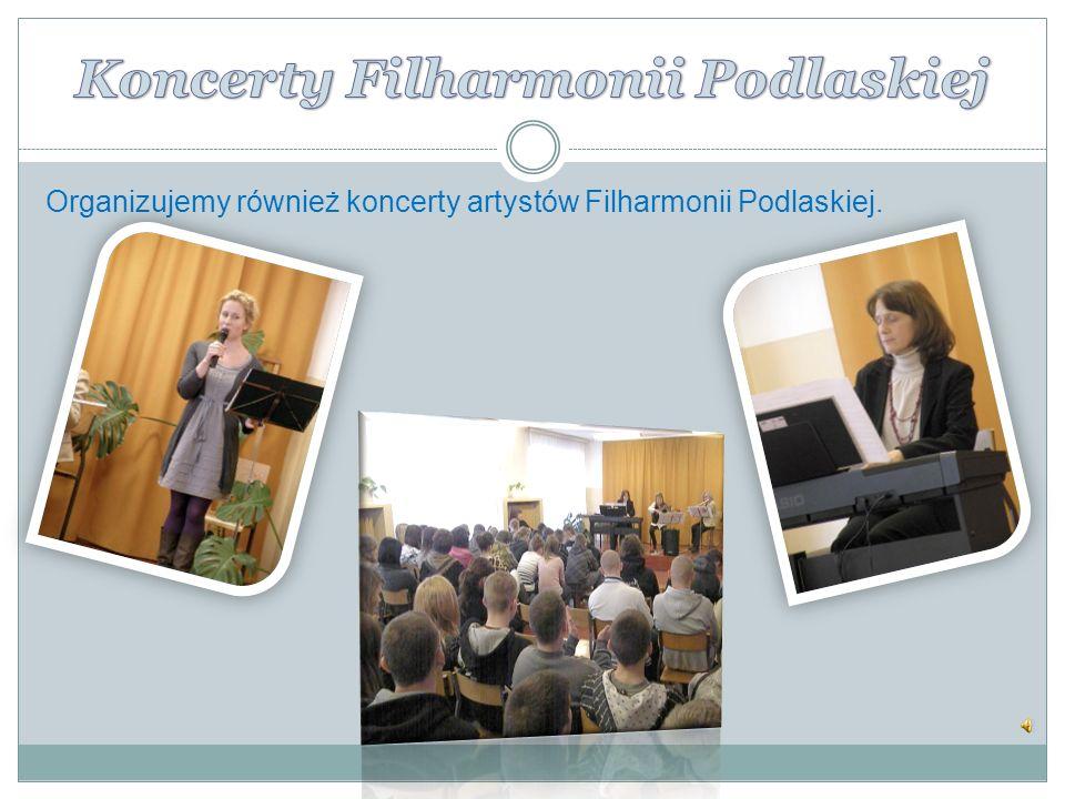 Organizujemy również koncerty artystów Filharmonii Podlaskiej.