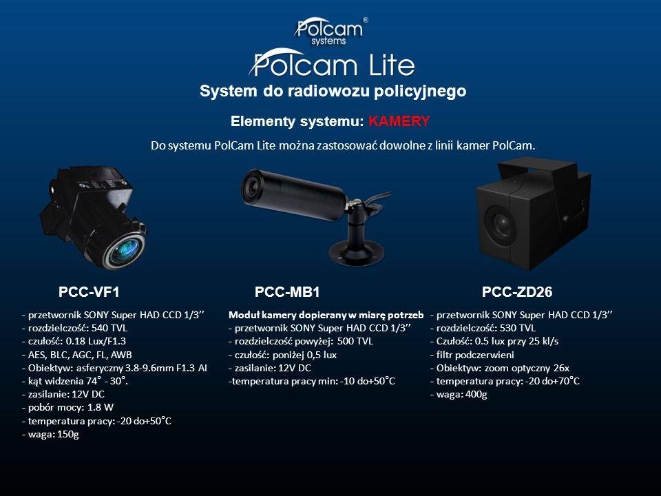System do radiowozu policyjnego Elementy systemu: KAMERY Do systemu PolCam Lite można zastosować dowolne z linii kamer PolCam. PCC-VF1PCC-MB1PCC-ZD26
