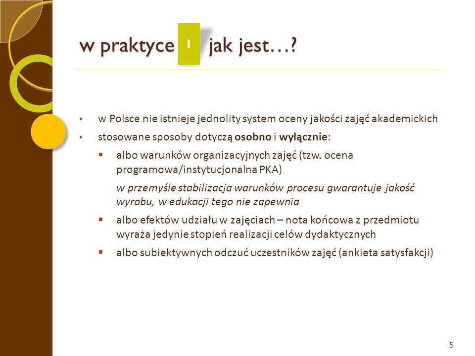 w praktyce jak jest…? w Polsce nie istnieje jednolity system oceny jakości zajęć akademickich stosowane sposoby dotyczą osobno i wyłącznie: albo warun