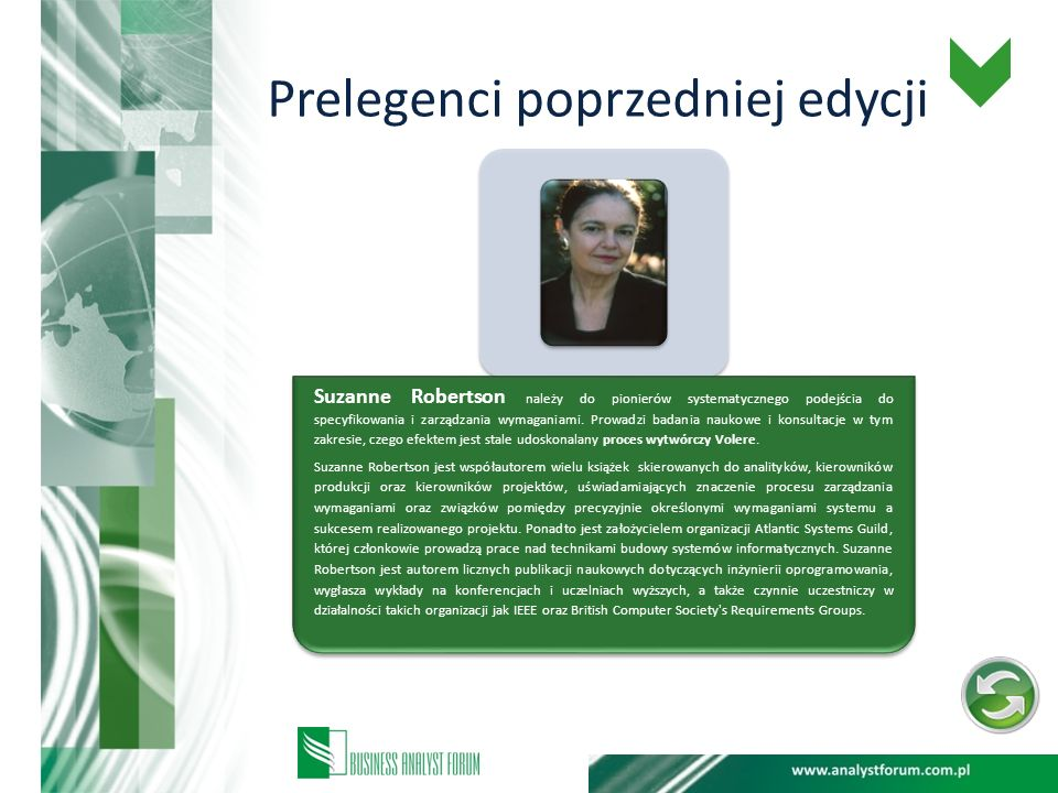 Prelegenci poprzedniej edycji Suzanne Robertson należy do pionierów systematycznego podejścia do specyfikowania i zarządzania wymaganiami. Prowadzi ba