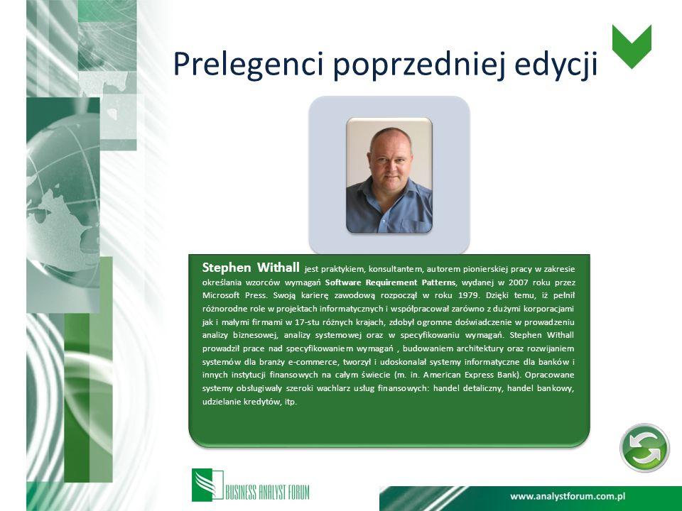 Prelegenci poprzedniej edycji Stephen Withall jest praktykiem, konsultantem, autorem pionierskiej pracy w zakresie określania wzorców wymagań Software