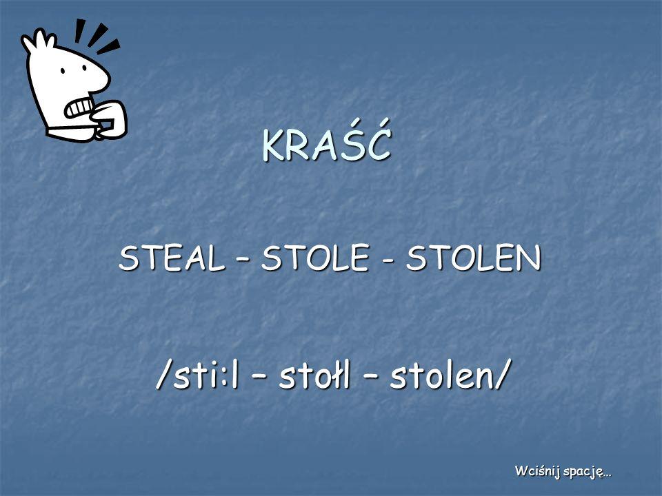KRAŚĆ STEAL – STOLE - STOLEN /sti:l – stołl – stolen/ Wciśnij spację…