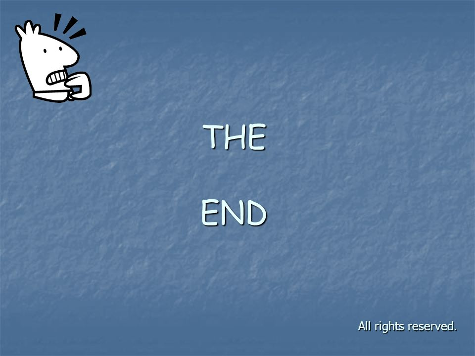 THE END All rights reserved.