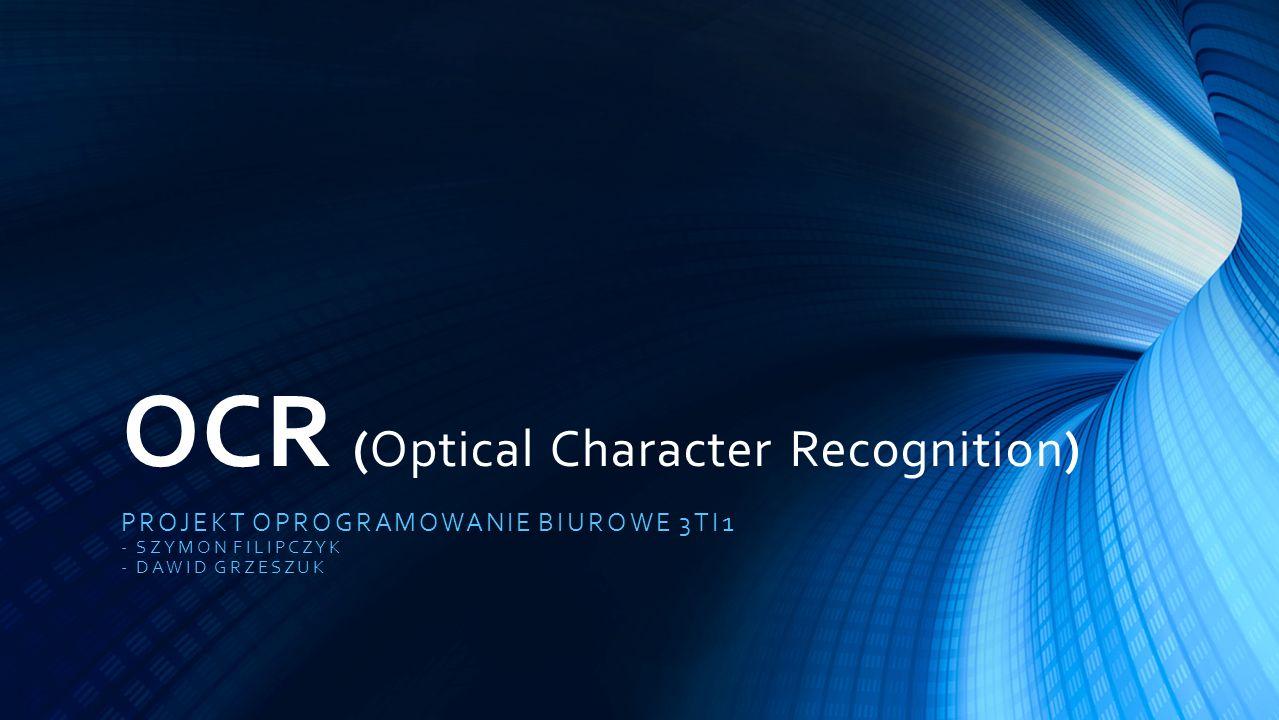 OCR (Optical Character Recognition) PROJEKT OPROGRAMOWANIE BIUROWE 3TI1 - SZYMON FILIPCZYK - DAWID GRZESZUK