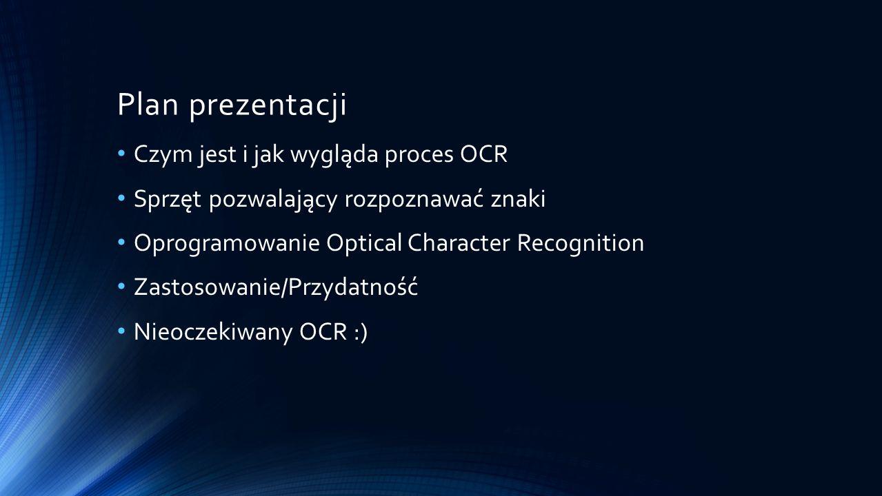 Plan prezentacji Czym jest i jak wygląda proces OCR Sprzęt pozwalający rozpoznawać znaki Oprogramowanie Optical Character Recognition Zastosowanie/Prz
