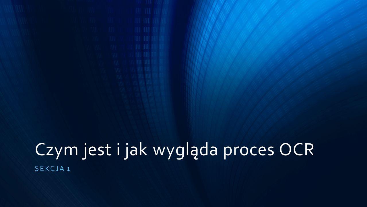 Czym jest i jak wygląda proces OCR SEKCJA 1