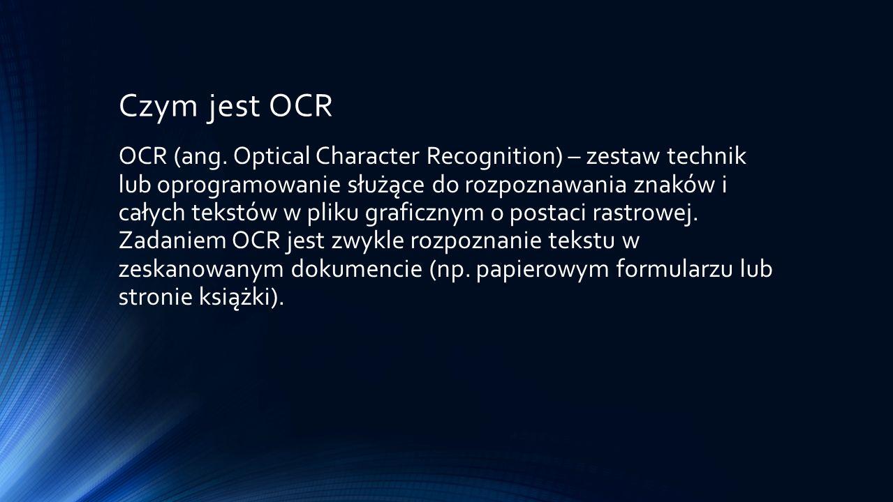 Czym jest OCR OCR (ang. Optical Character Recognition) – zestaw technik lub oprogramowanie służące do rozpoznawania znaków i całych tekstów w pliku gr