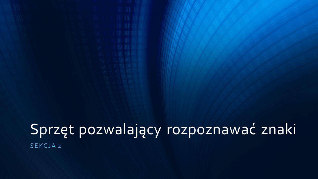 Sprzęt pozwalający rozpoznawać znaki SEKCJA 2