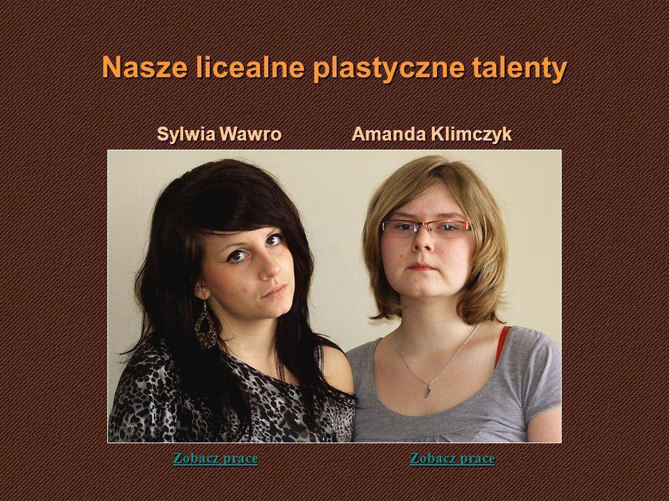 Nasze licealne plastyczne talenty Amanda Klimczyk Sylwia Wawro Zobacz prace Zobacz prace Zobacz prace Zobacz prace