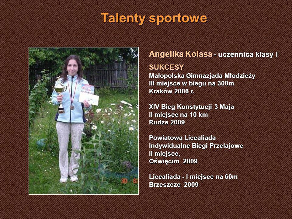 Talenty sportowe Angelika Kolasa - uczennica klasy I SUKCESY Małopolska Gimnazjada Młodzieży III miejsce w biegu na 300m Kraków 2006 r.