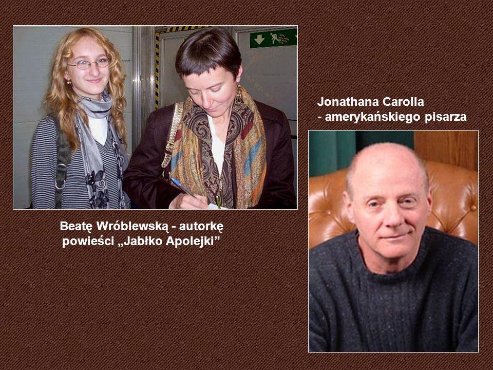 Beatę Wróblewską - autorkę powieści Jabłko Apolejki Jonathana Carolla - amerykańskiego pisarza