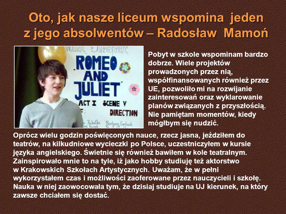 Oto, jak nasze liceum wspomina jeden z jego absolwentów – Radosław Mamoń Pobyt w szkole wspominam bardzo dobrze. Wiele projektów prowadzonych przez ni