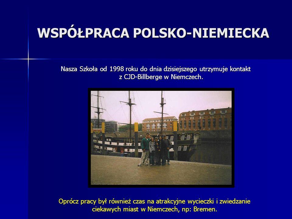 WSPÓŁPRACA POLSKO-NIEMIECKA Nasza Szkoła od 1998 roku do dnia dzisiejszego utrzymuje kontakt z CJD-Billberge w Niemczech. Oprócz pracy był również cza