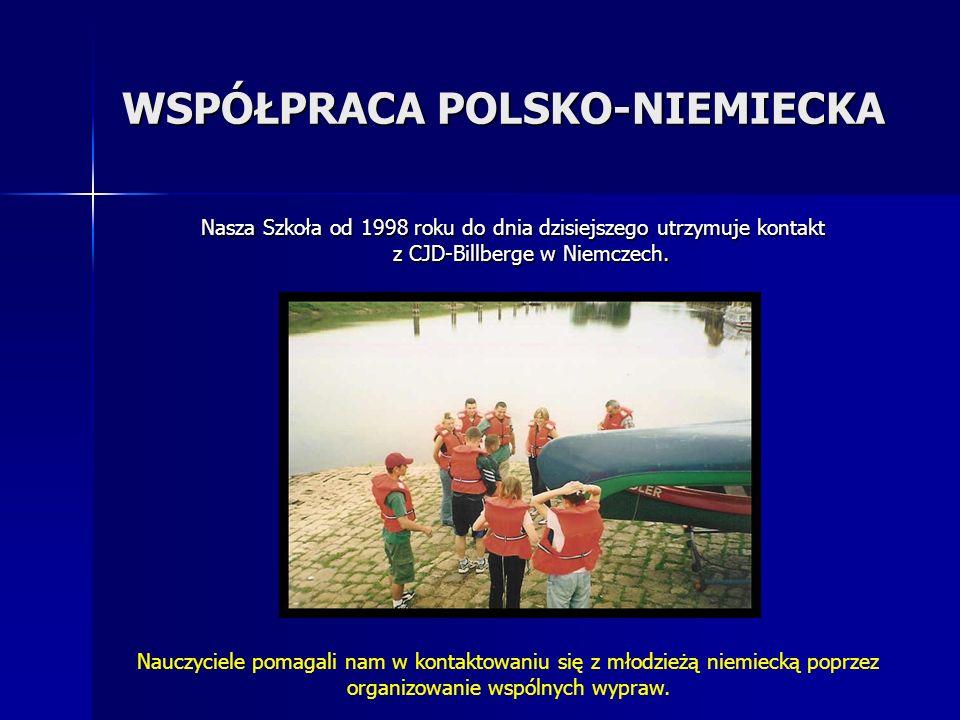 WSPÓŁPRACA POLSKO-NIEMIECKA Nasza Szkoła od 1998 roku do dnia dzisiejszego utrzymuje kontakt z CJD-Billberge w Niemczech. Nauczyciele pomagali nam w k