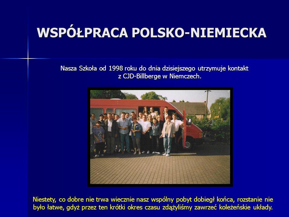 WSPÓŁPRACA POLSKO-NIEMIECKA Nasza Szkoła od 1998 roku do dnia dzisiejszego utrzymuje kontakt z CJD-Billberge w Niemczech. Niestety, co dobre nie trwa