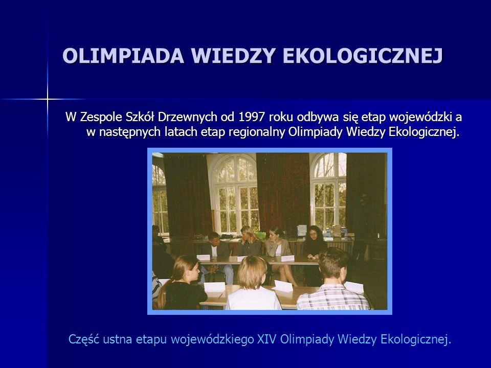 OLIMPIADA WIEDZY EKOLOGICZNEJ W Zespole Szkół Drzewnych od 1997 roku odbywa się etap wojewódzki a w następnych latach etap regionalny Olimpiady Wiedzy