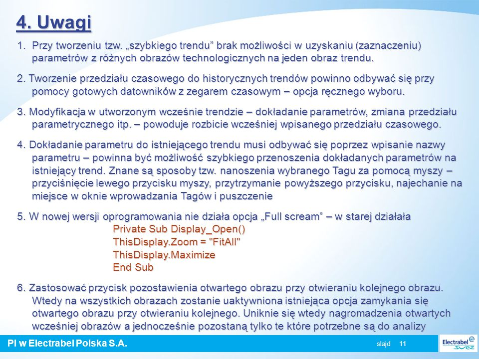 PI w Electrabel Polska S.A. slajd 11 4. Uwagi 1. Przy tworzeniu tzw. szybkiego trendu brak możliwości w uzyskaniu (zaznaczeniu) parametrów z różnych o