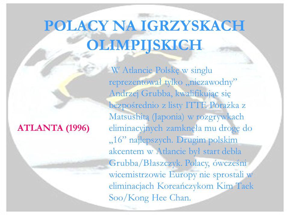 POLACY NA IGRZYSKACH OLIMPIJSKICH BARCELONA (1992) W Barcelonie wystąpili singliści Andrzej Grubba (z listy ITTF) oraz Piotr Skierski (awans z elimina