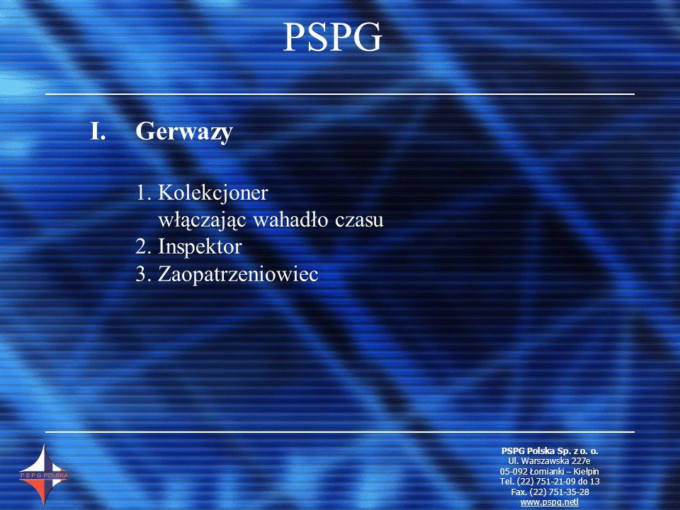 PSPG I.Gerwazy 1. Kolekcjoner włączając wahadło czasu 2. Inspektor 3. Zaopatrzeniowiec PSPG Polska Sp. z o. o. Ul. Warszawska 227e 05-092 Łomianki – K
