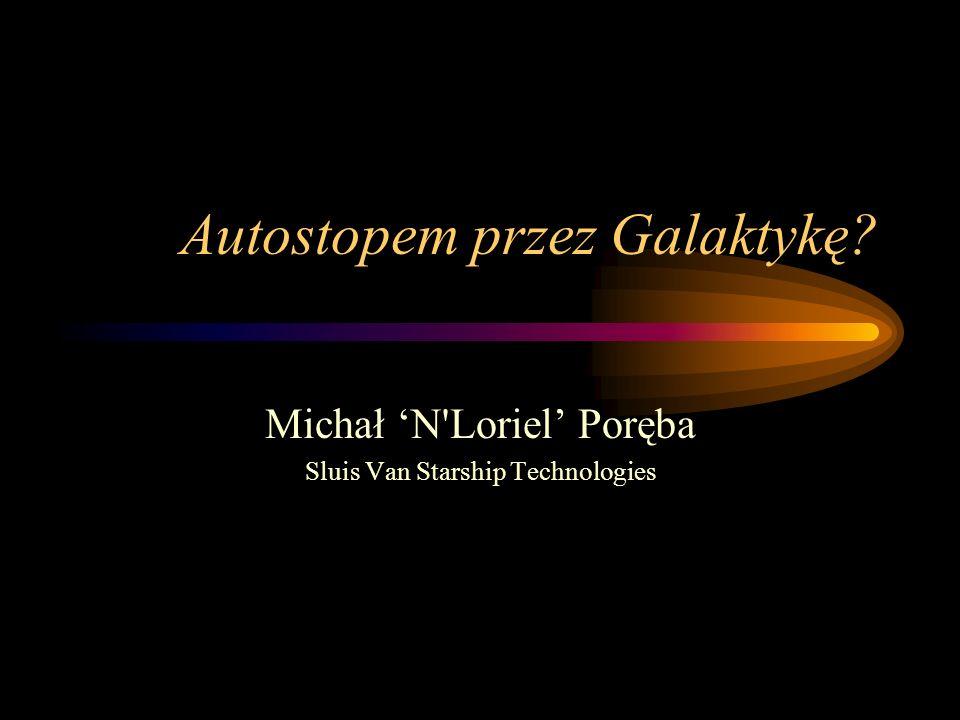 Autostopem przez Galaktykę? Michał N'Loriel Poręba Sluis Van Starship Technologies