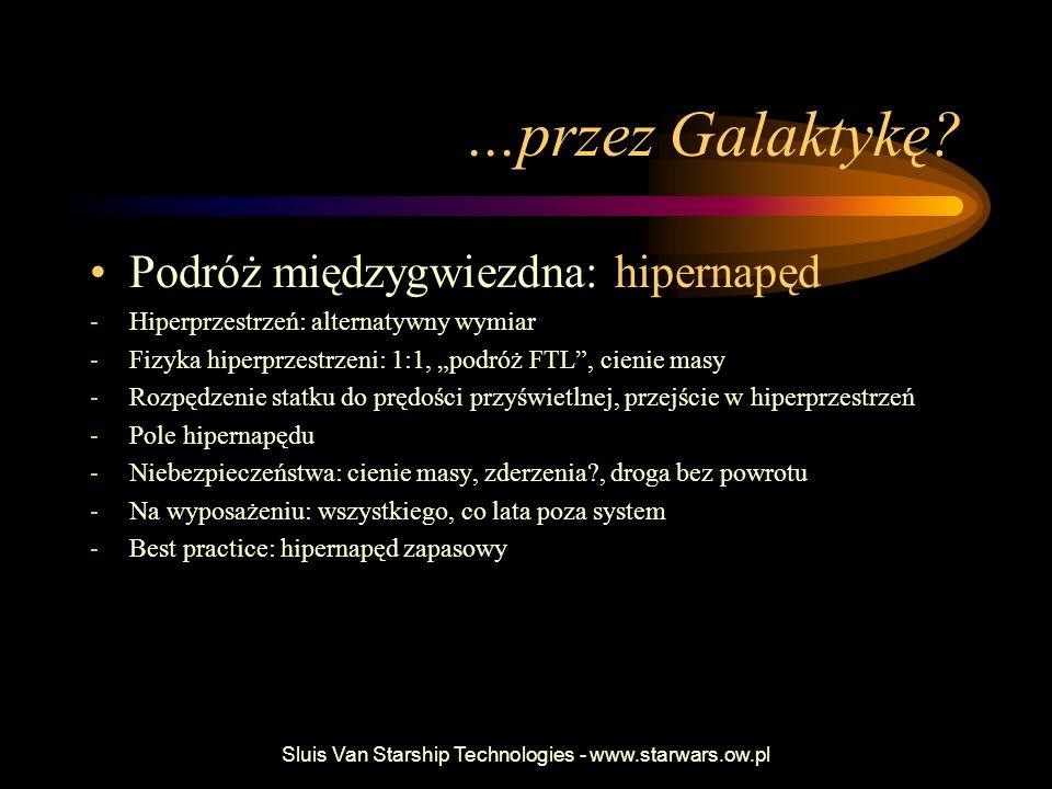 Sluis Van Starship Technologies - www.starwars.ow.pl...przez Galaktykę? Podróż międzygwiezdna: hipernapęd -Hiperprzestrzeń: alternatywny wymiar -Fizyk