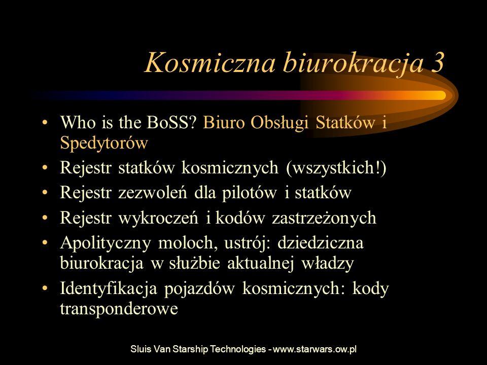 Sluis Van Starship Technologies - www.starwars.ow.pl Kosmiczna biurokracja 3 Who is the BoSS? Biuro Obsługi Statków i Spedytorów Rejestr statków kosmi
