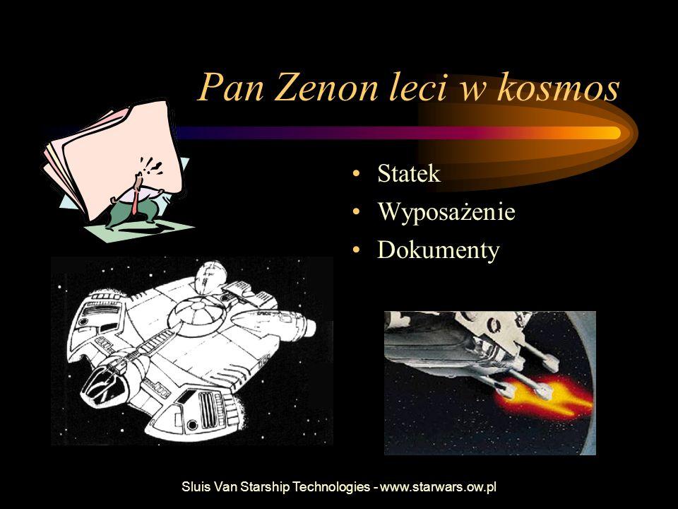 Sluis Van Starship Technologies - www.starwars.ow.pl Pan Zenon leci w kosmos Statek Wyposażenie Dokumenty