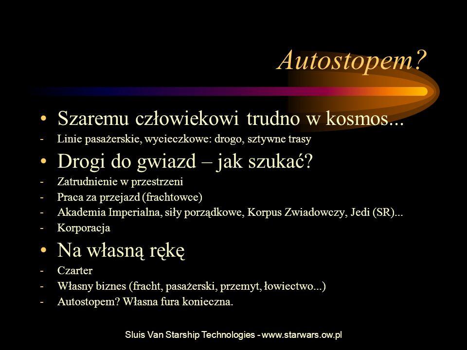Sluis Van Starship Technologies - www.starwars.ow.pl Prywatne inicjatywy Piraci Korsarze Łowcy Konkurencja Wrogie siły wojskowe