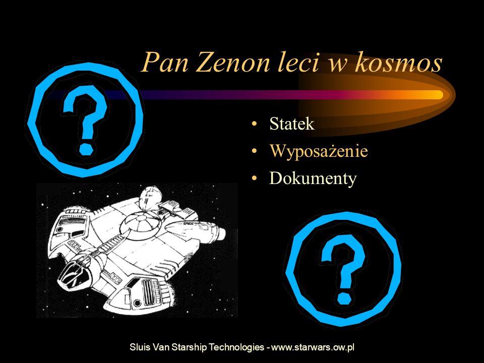 Sluis Van Starship Technologies - www.starwars.ow.pl Potrzebne papiery 2 Licencja Kapitańska: kosmiczne prawo jazdy.
