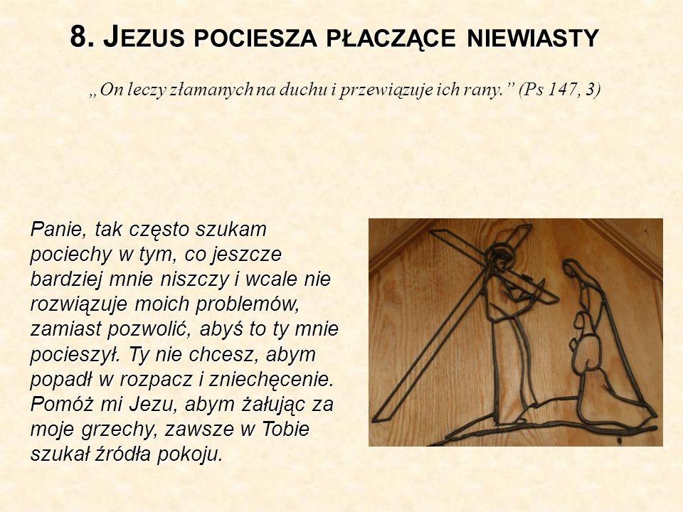 8.J EZUS POCIESZA PŁACZĄCE NIEWIASTY On leczy złamanych na duchu i przewiązuje ich rany.