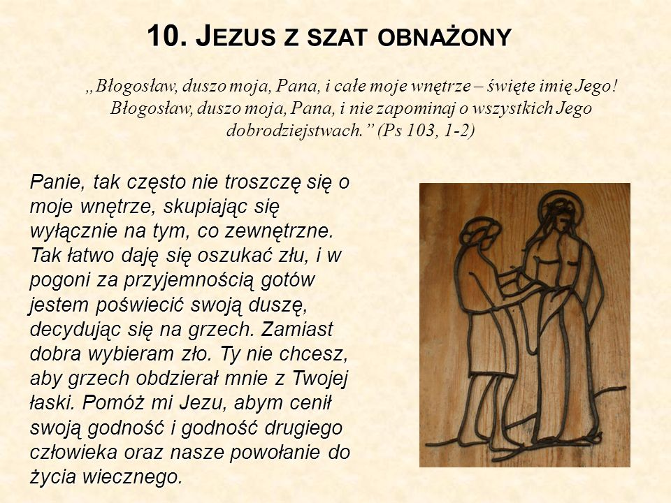 10.J EZUS Z SZAT OBNAŻONY Błogosław, duszo moja, Pana, i całe moje wnętrze – święte imię Jego.