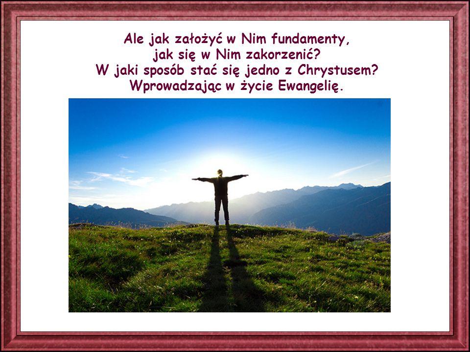 Oprzeć nasze życie na fundamencie Chrystusa oznacza być jedno z Nim, myśleć tak jak On myśli, chcieć tego, czego On chce, żyć tak, jak On.